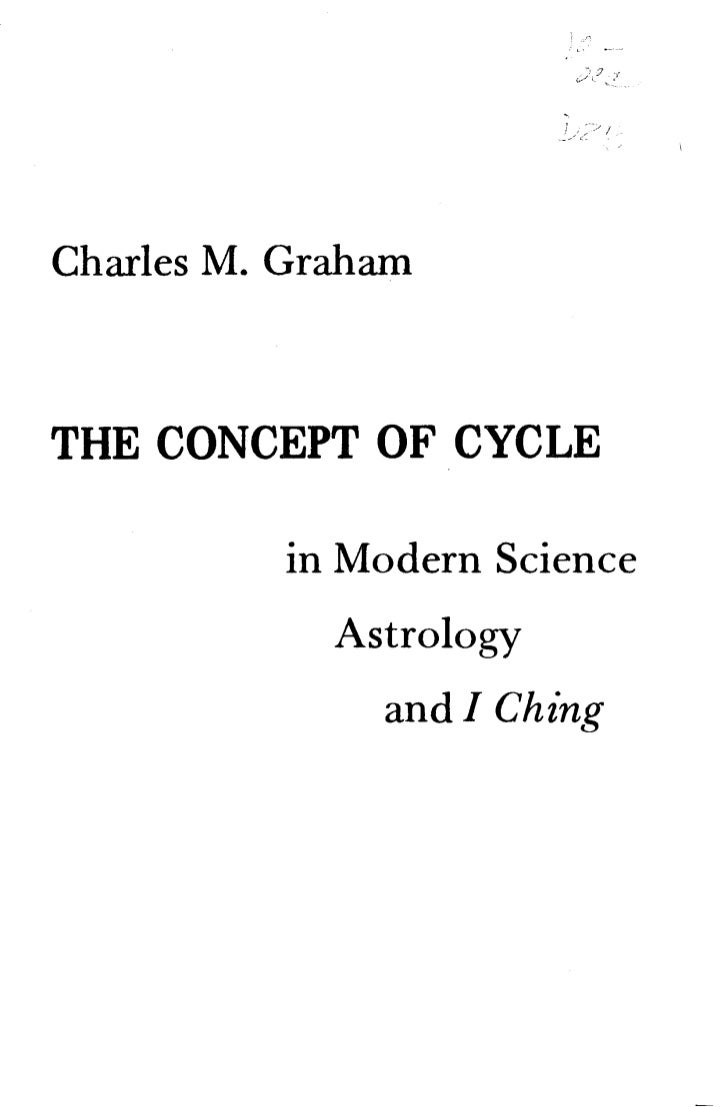 The Concept of Cycle in Modern Science, Astrology and I Ching. Charles M. Graham, 1976