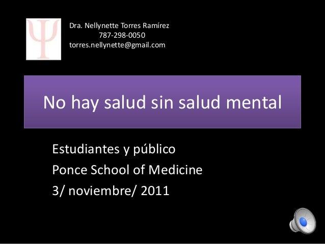 Dra. Nellynette Torres Ramírez            787-298-0050   torres.nellynette@gmail.comNo hay salud sin salud mental Estudian...
