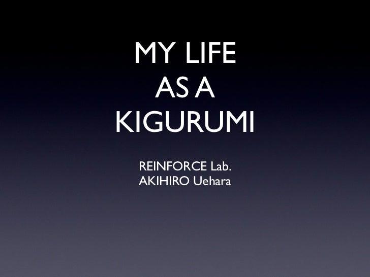 MY LIFE   AS AKIGURUMI REINFORCE Lab. AKIHIRO Uehara