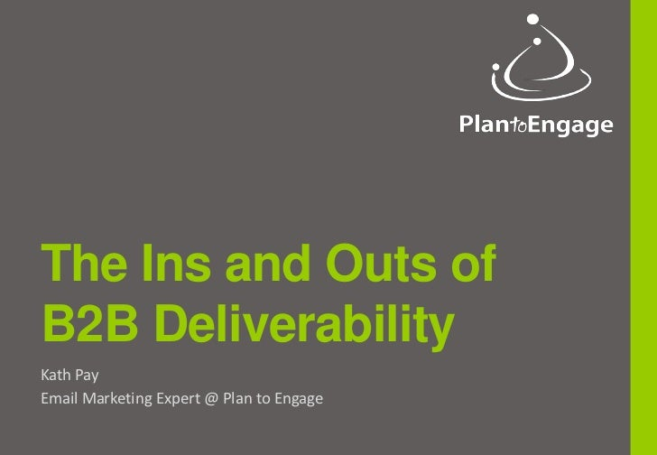 The Ins and Outs ofB2B DeliverabilityKath PayEmail Marketing Expert @ Plan to Engage