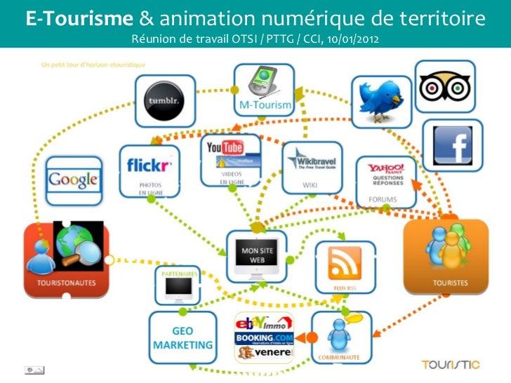 E-Tourisme  & animation numérique de territoire Réunion de travail OTSI / PTTG / CCI, 10/01/2012