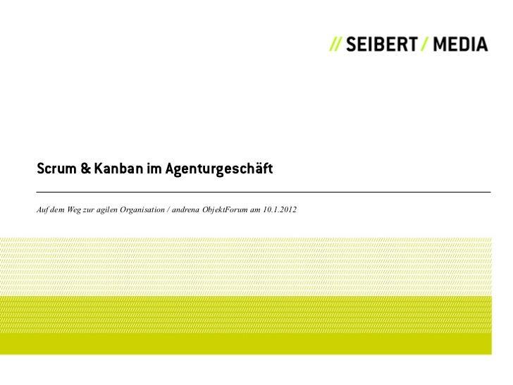 Scrum & Kanban im AgenturgeschäftAuf dem Weg zur agilen Organisation / andrena ObjektForum am 10.1.2012