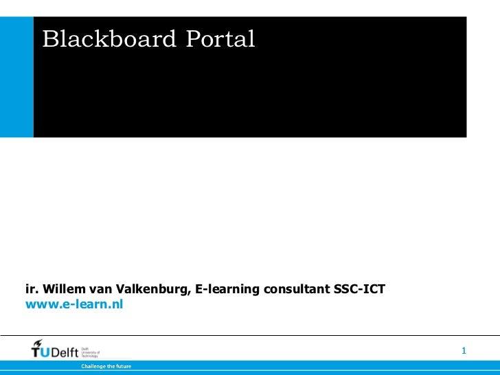 Blackboard Portal ir. Willem van Valkenburg, E-learning consultant SSC-ICT  www.e-learn.nl