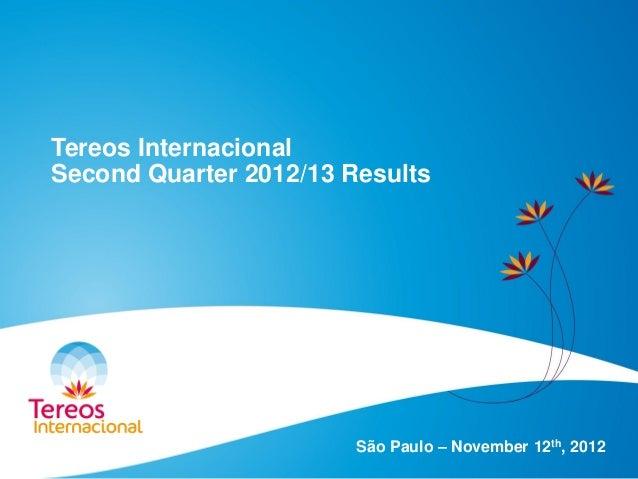 Tereos Internacional Second Quarter 2012/13 Results São Paulo – November 12th, 2012