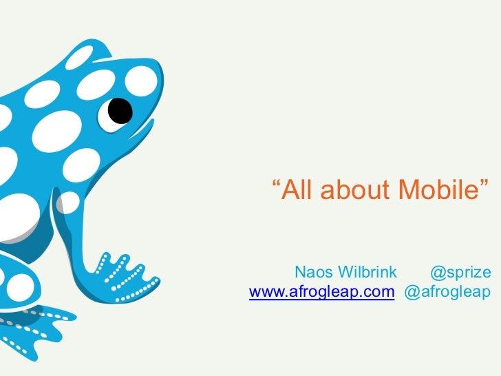 """All about Mobile""     Naos Wilbrink  @sprizewww.afrogleap.com @afrogleap"