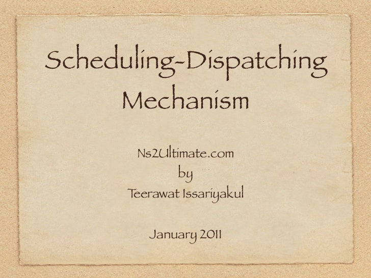 Scheduling-Dispatching     Mechanism       Ns2Ultimate.com              by      Teerawat Issariyakul         January 2011