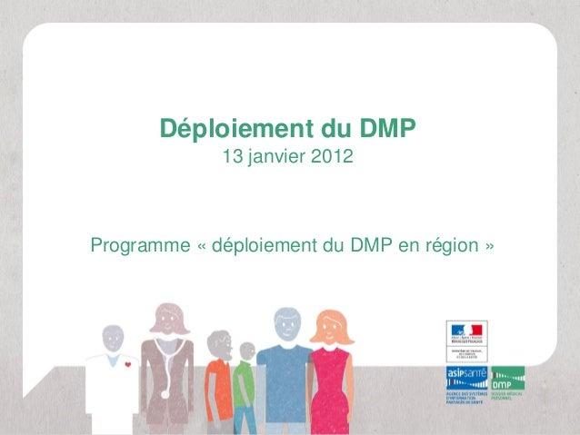 Programme « déploiement du DMP en région » Déploiement du DMP 13 janvier 2012