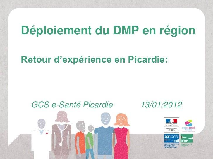 Déploiement du DMP en régionRetour d'expérience en Picardie:  GCS e-Santé Picardie   13/01/2012
