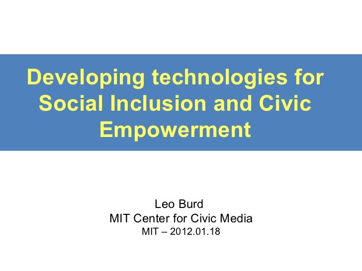 Developing technologies for Social Inclusion and Civic Empowerment Leo Burd  MIT Center for Civic Media MIT – 2012.01.18