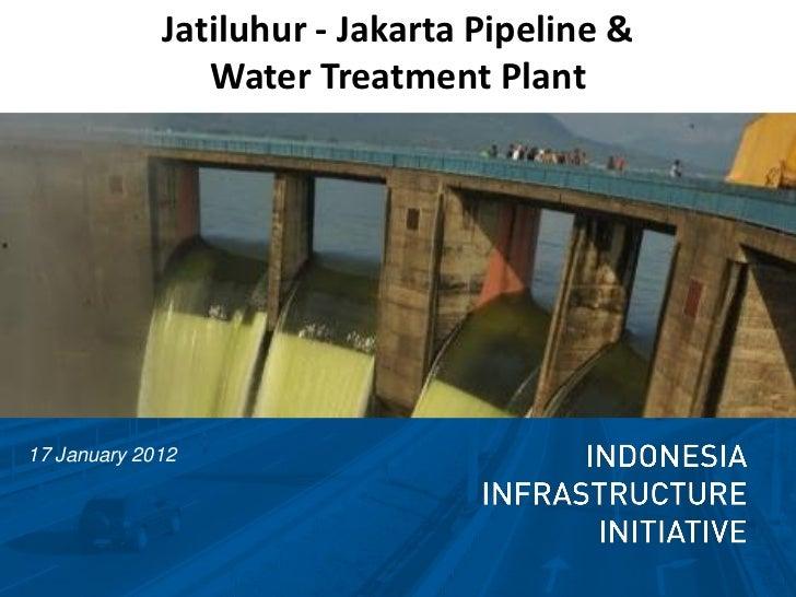 Jatiluhur - Jakarta Pipeline &                Water Treatment Plant17 January 2012