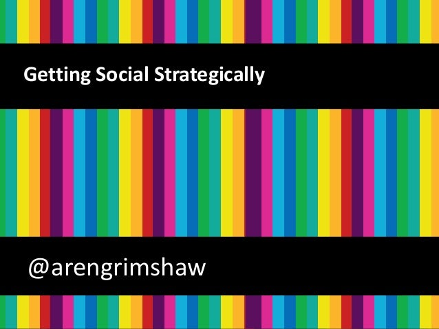 @arengrimshaw @arengrimshaw Getting Social Strategically