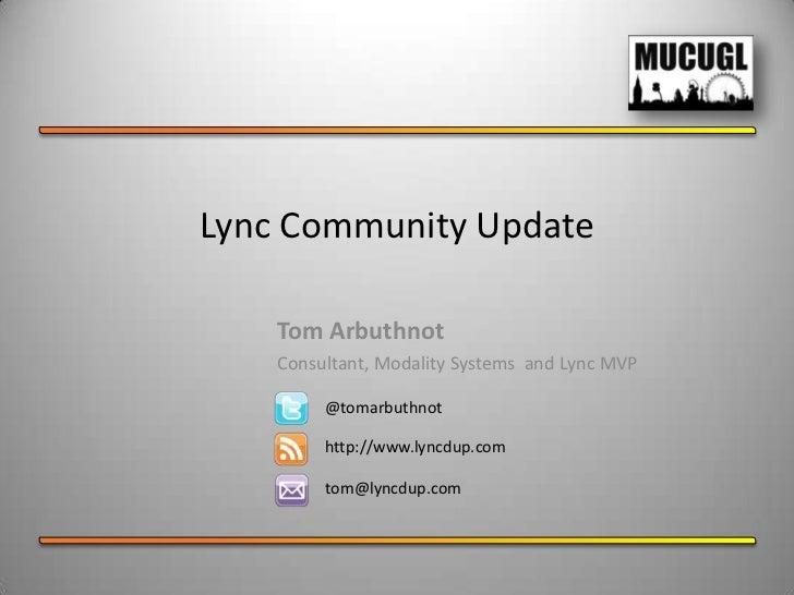 Lync Community Update    Tom Arbuthnot    Consultant, Modality Systems and Lync MVP         @tomarbuthnot         http://w...