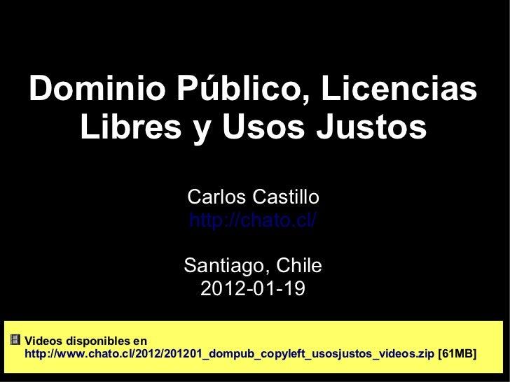 Dominio Público, Licencias  Libres y Usos Justos                           Carlos Castillo                           http:...