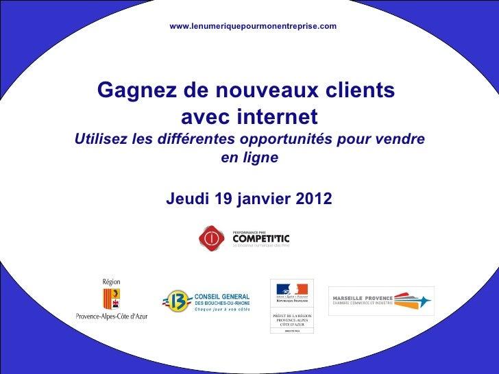 www.lenumeriquepourmonentreprise.com   Gagnez de nouveaux clients          avec internetUtilisez les différentes opportuni...