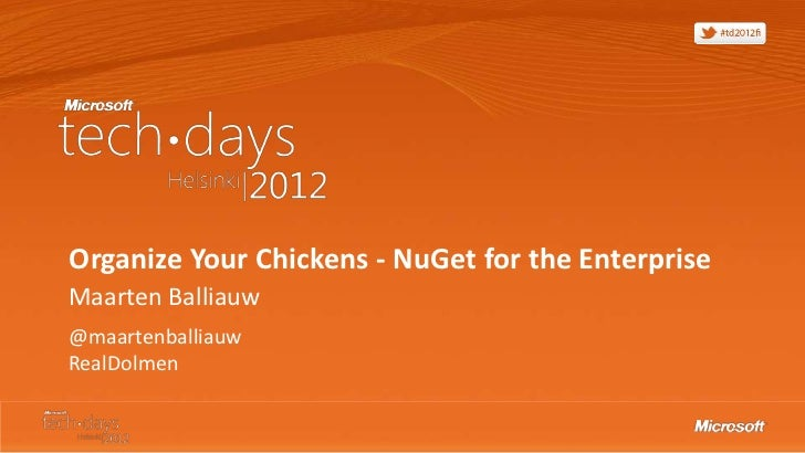 Organize Your Chickens - NuGet for the EnterpriseMaarten Balliauw@maartenballiauwRealDolmen