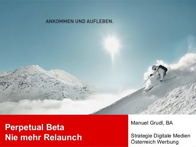 Perpetual Beta Nie mehr Relaunch Manuel Grudl, BA Strategie Digitale Medien Österreich Werbung