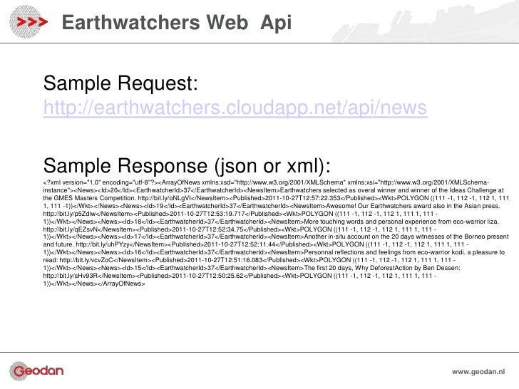 Earthwatchers Web ApiSample Request:http://earthwatchers.cloudapp.net/api/newsSample Response (json or xml):<?xml version=...