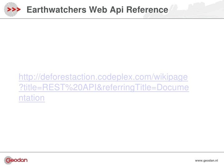 Earthwatchers Web Api Referencehttp://deforestaction.codeplex.com/wikipage?title=REST%20API&referringTitle=Documentation  ...