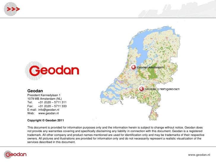 GeodanPresident Kennedylaan 11079 MB Amsterdam (NL)Tel:    +31 (0)20 – 5711 311Fax:    +31 (0)20 – 5711 333E-mail: info@ge...