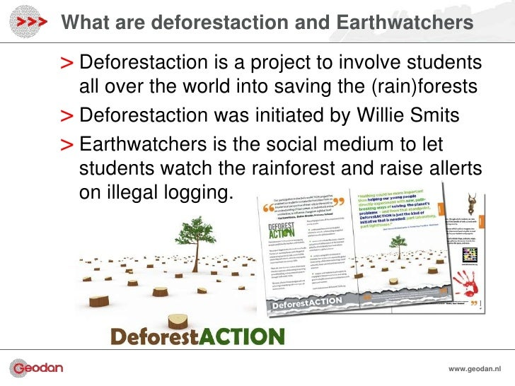 What are deforestaction and Earthwatchers> Deforestaction is a project to involve students  all over the world into saving...