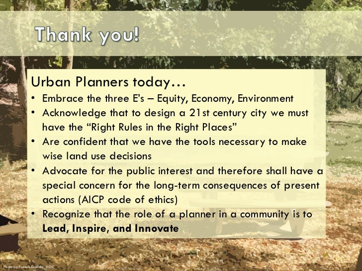 Urban Planners today…                • Embrace the three E's – Equity, Economy, Environment                • Acknowledge t...