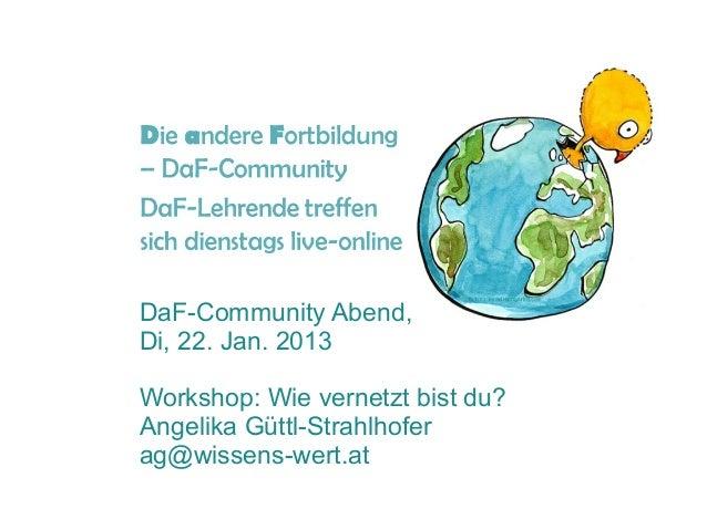 DaF-Community Abend,Di, 22. Jan. 2013Workshop: Wie vernetzt bist du?Angelika Güttl-Strahlhoferag@wissens-wert.at