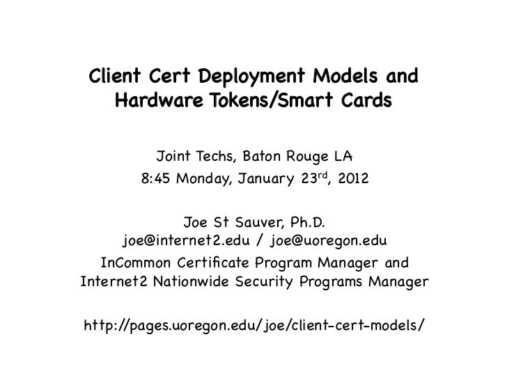 Client Cert Deployment Models and    Hardware Tokens/Smart Cards!          Joint Techs, Baton Rouge LA!        8:45 Monday...