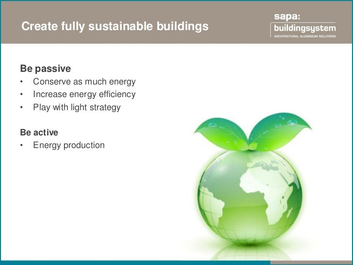 Create fully sustainable buildingsBe passive•   Conserve as much energy•   Increase energy efficiency•   Play with light s...