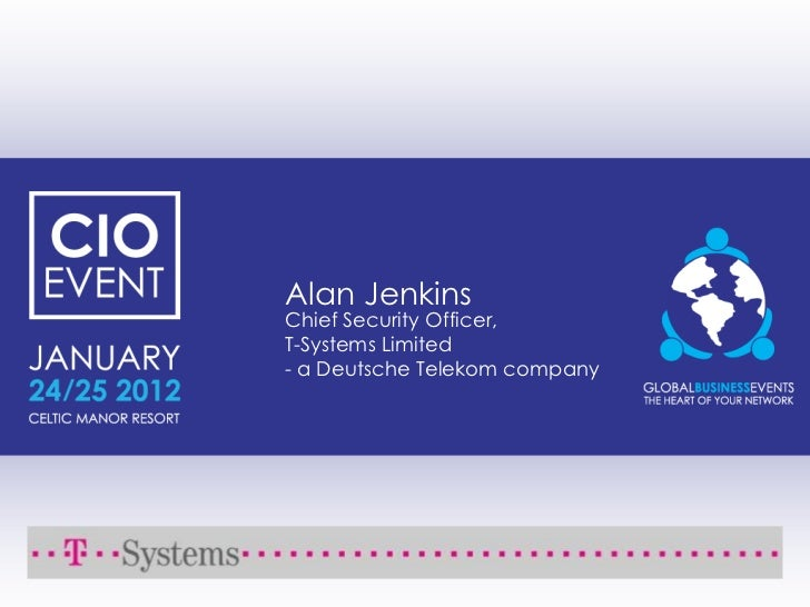 Alan JenkinsChief Security Officer,T-Systems Limited- a Deutsche Telekom company