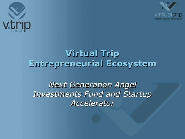Virtual Trip Entrepreneurial Ecosystem Next Generation Angel Investments Fund and Startup Accelerator