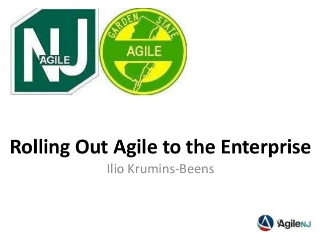Rolling Out Agile to the Enterprise Ilio Krumins-Beens