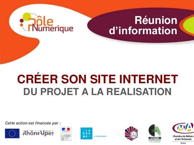 Réunion                                  d'information      CRÉER SON SITE INTERNET          DU PROJET A LA REALISATIONCet...