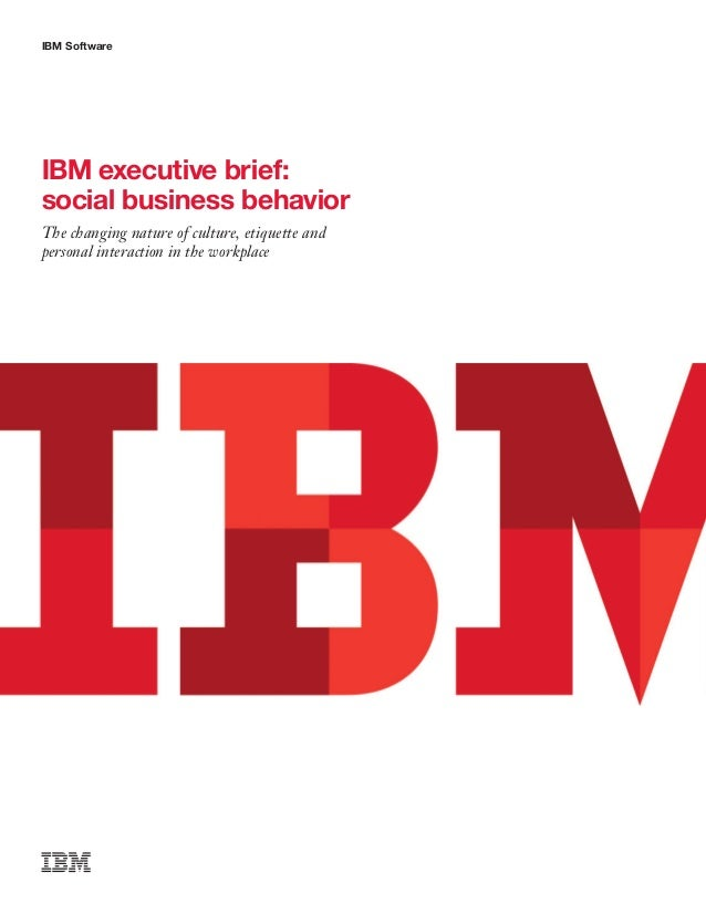 IBM Software IBM executive brief: social business behavior The changing nature of culture, etiquette and personal interact...