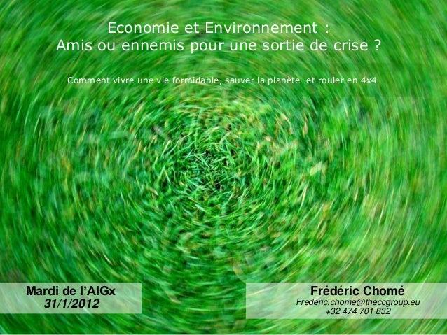 Economie et Environnement : Amis ou ennemis pour une sortie de crise ? Frédéric Chomé Frederic.chome@theccgroup.eu +32 474...