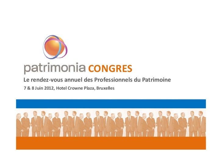 CONGRESLe rendez-vous annuel des Professionnels du Patrimoine7 & 8 Juin 2012, Hotel Crowne Plaza, Bruxelles