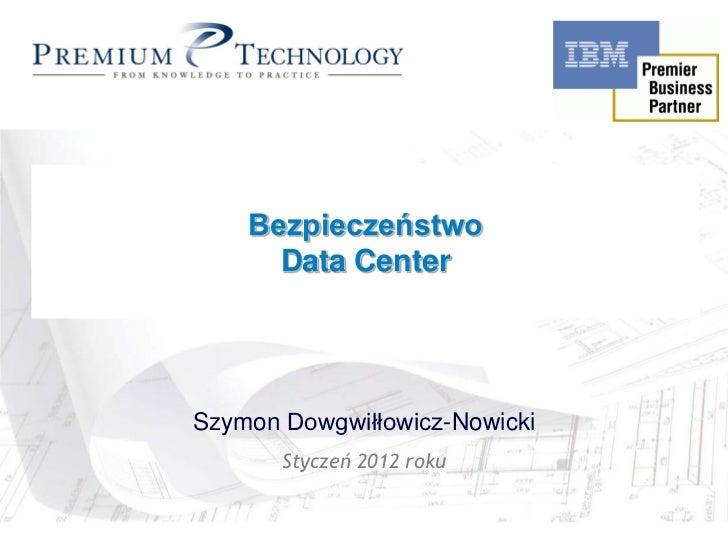 Rational Unified Process     Bezpieczeństwo        in Action        Data Center Szymon Dowgwiłłowicz-Nowicki        Stycze...