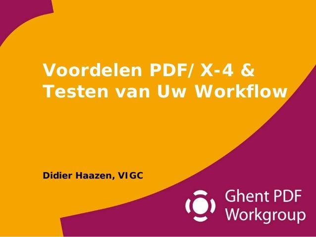 Voordelen PDF/X-4 &Testen van Uw WorkflowDidier Haazen, VIGC
