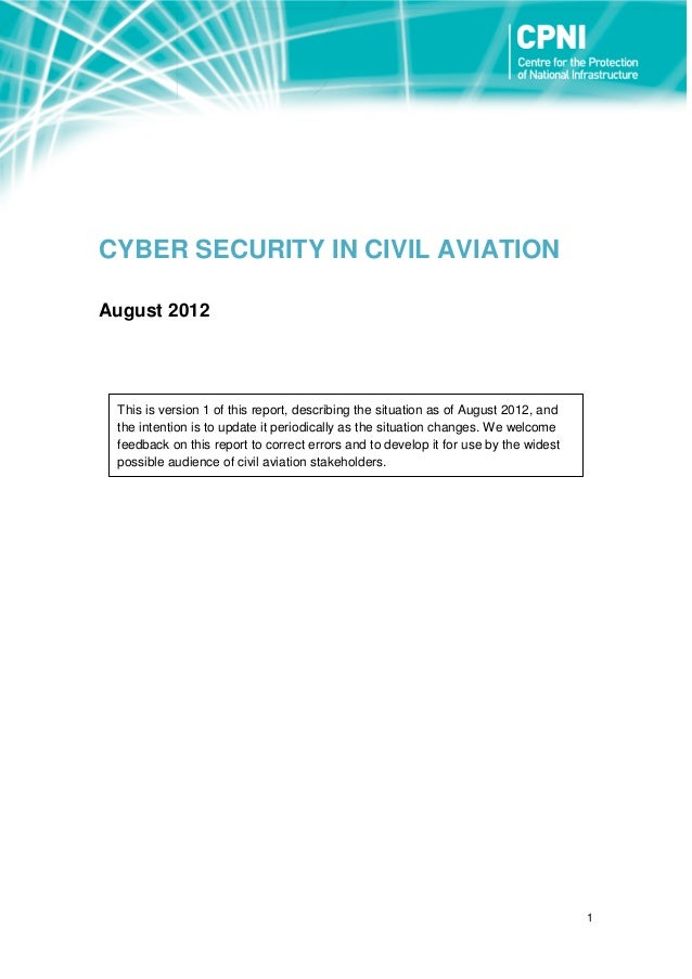 1 CYBER SECURITY IN CIVIL AVIATION August 2012 This is version 1 of this report, describing the situation as of August 201...