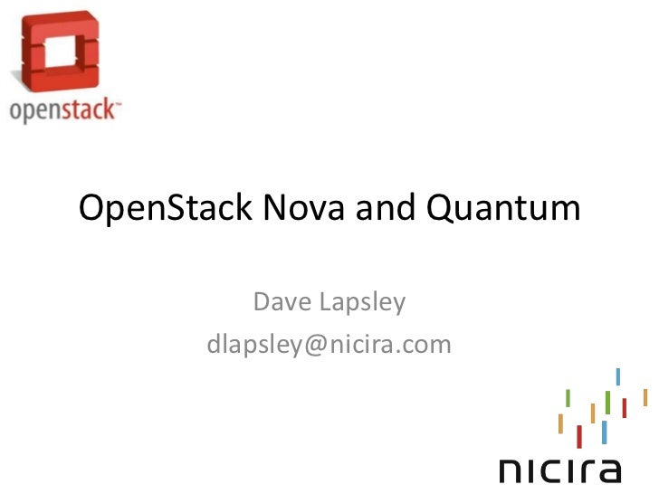 OpenStack Nova and Quantum          Dave Lapsley      dlapsley@nicira.com