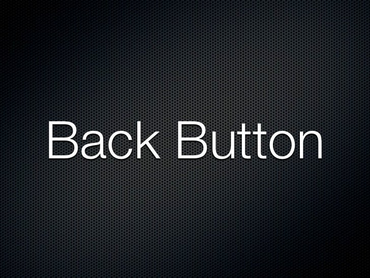 The behavior of back buttonis inconsistent from user's POV                         ?