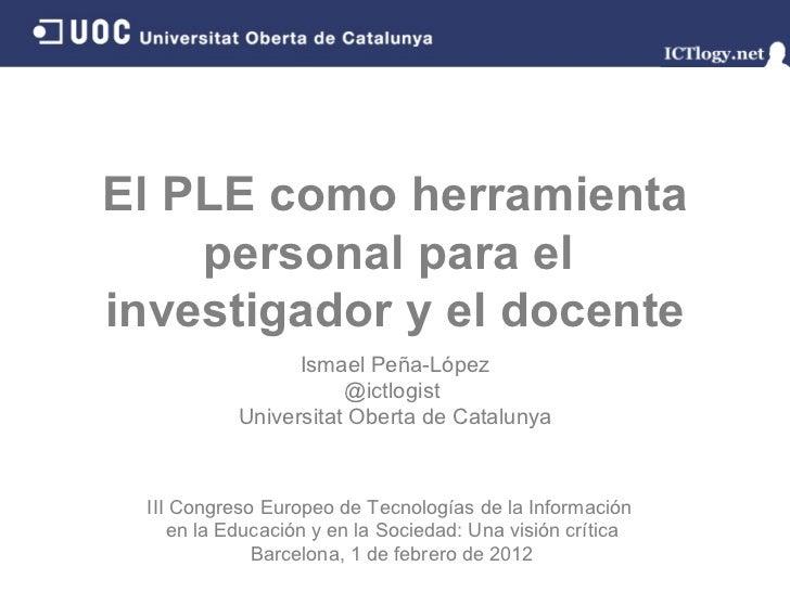 El PLE como herramienta personal para el  investigador y el docente Ismael Peña - López @ictlogist  Universitat Oberta de ...