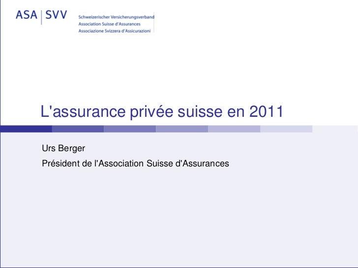 Lassurance privée suisse en 2011Urs BergerPrésident de lAssociation Suisse dAssurances