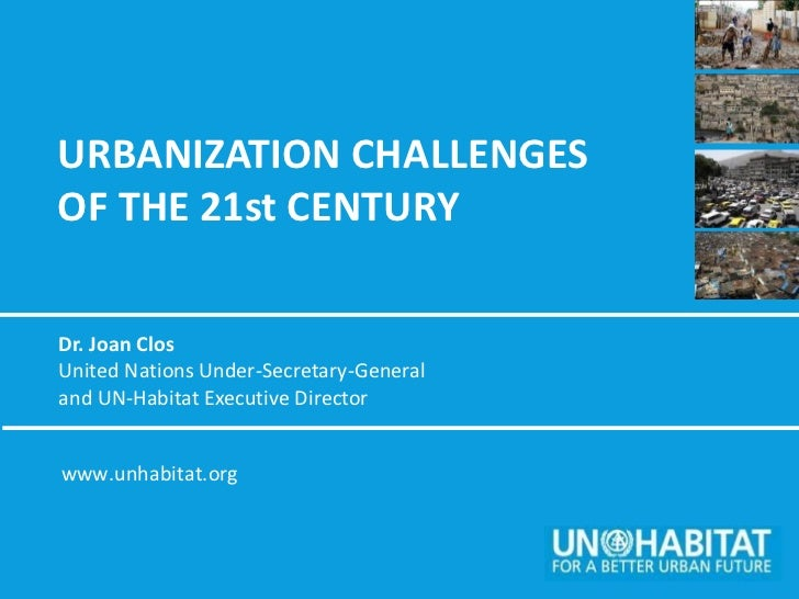 URBANIZATION CHALLENGESOF THE 21st CENTURYDr. Joan ClosUnited Nations Under-Secretary-Generaland UN-Habitat Executive Dire...