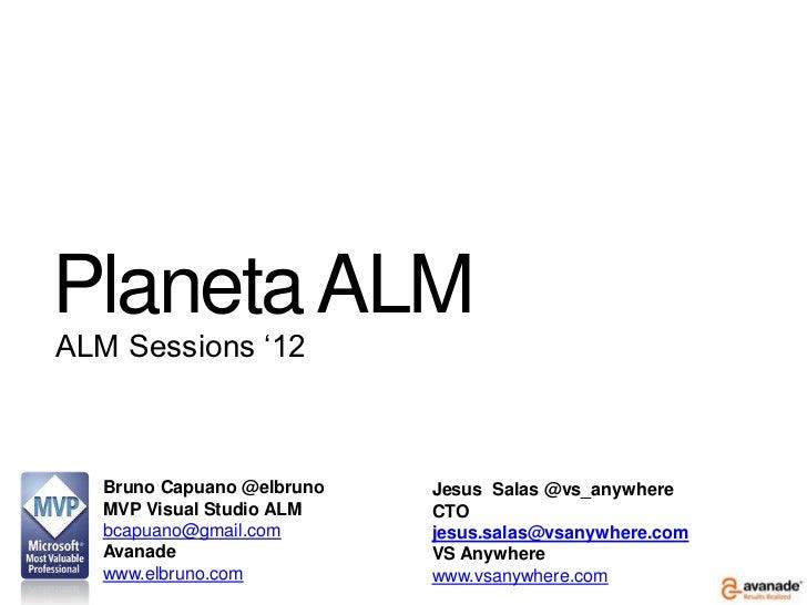 "Planeta ALMALM Sessions ""12   Bruno Capuano @elbruno   Jesus Salas @vs_anywhere   MVP Visual Studio ALM    CTO   bcapuano@..."