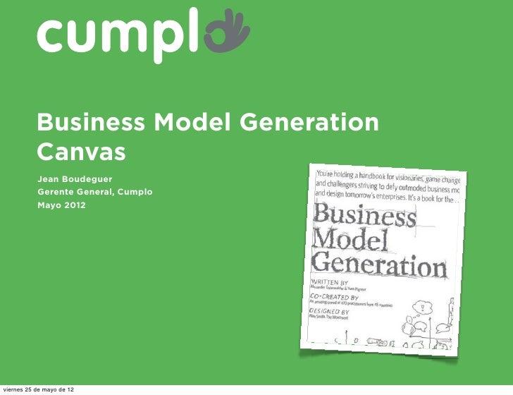 Business Model Generation           Canvas           Jean Boudeguer           Gerente General, Cumplo           Mayo 2012v...