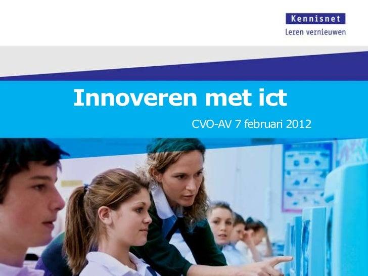 Innoveren met ict         CVO-AV 7 februari 2012