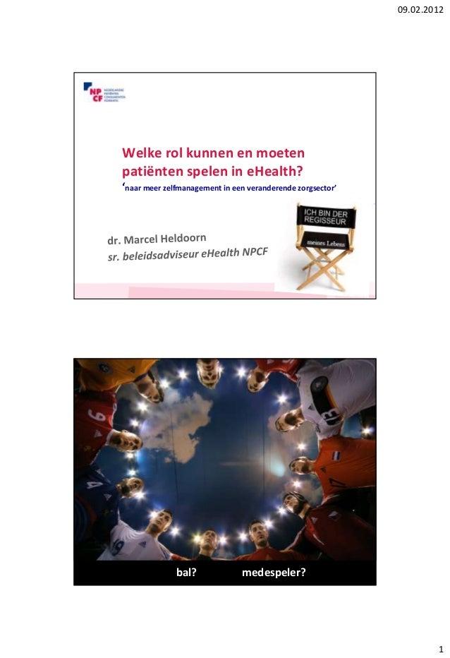 09.02.2012 1 Welke rol kunnen en moeten patiënten spelen in eHealth? 'naar meer zelfmanagement in een veranderende zorgsec...
