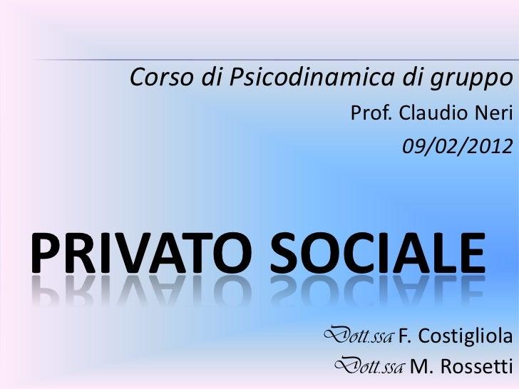 Corso di Psicodinamica di gruppo                      Prof. Claudio Neri                            09/02/2012PRIVATO SOCI...