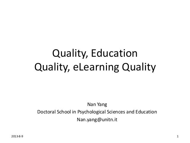 Quality, Education Quality, eLearning Quality Nan Yang Doctoral School in Psychological Sciences and Education Nan.yang@un...