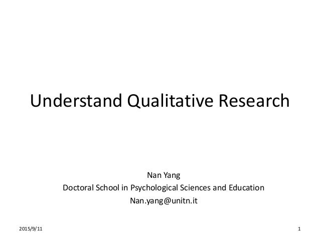 Understand Qualitative Research Nan Yang Doctoral School in Psychological Sciences and Education Nan.yang@unitn.it 2015/9/...